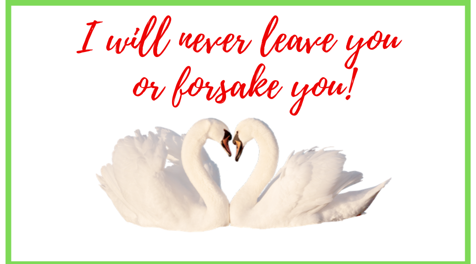 Never leave or forsake you